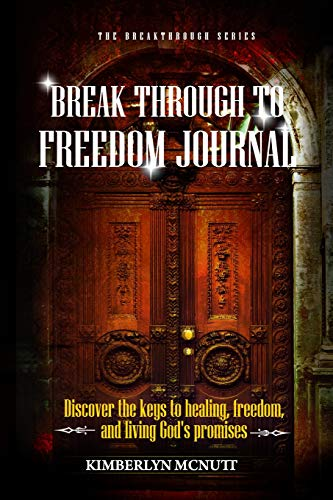 Pdf Christian Books Break Through to Freedom Journal: Discover the keys to healing, freedom, and living God's promises (The Breakthrough Series)