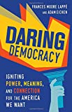"Frances Moore Lappe and Adam Eichen, ""Daring Democracy: Igniting Power, Meaning, and Connection for the America We Want"" (Beacon Press, 2017)"