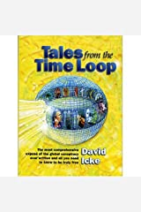 Tales from the Time Loop: The Most Comprehensive Expose of the Global Conspiracy Ever Written and All You Need to Know to be Truly Free Paperback