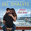 About That Kiss Audiobook by Jill Shalvis Narrated by Karen White