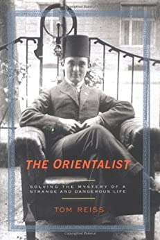The Orientalist: Solving the Mystery of a Strange and Dangerous Life by [Reiss, Tom]