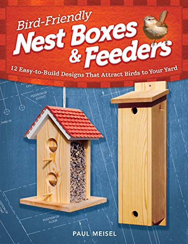 Bird-Friendly Nest Boxes & Feeders: 12 Easy-to-Build Designs that Attract Birds to Your Yard (Fox Chapel Publishing) Projects and Advice for Creating the Perfect Backyard Environment to Welcome Birds