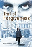 Trail of Forgiveness, Marilyn Ellsworth Shelley, 1483620530