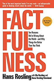 Factfulness: Ten Reasons We're Wrong About the World--and Why Things Are Better Than You Think (English Ed