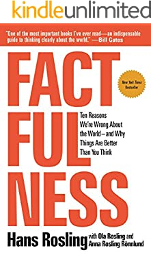Factfulness: Ten Reasons We're Wrong About the World--and Why Things Are Better Than You Think
