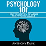 Psychology 101: How to Control, Influence, Manipulate and Persuade Anyone | Anthony Kane