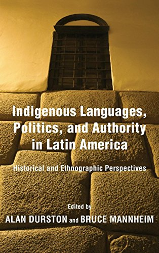 Indigenous Languages, Politics, and Authority in Latin America: Historical and Ethnographic Perspectives by Univ of Notre Dame Pr