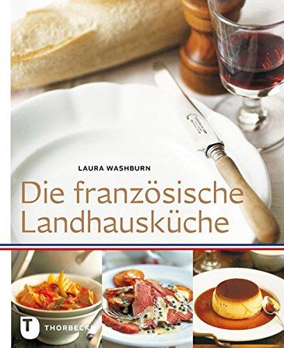 Die französische Landhausküche: Amazon.de: Laura Washburn: Bücher | {Französische landhausküche 44}
