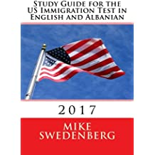 Study Guide for the US Immigration Test in English and Albanian: 2017 (Study Guides for the US Citizenship Test...