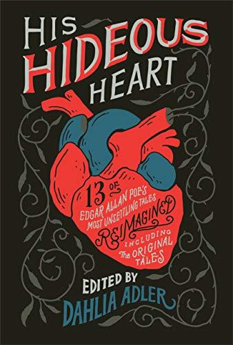 His Hideous Heart: Thirteen of Edgar Allan Poe's Most Unsettling Tales Reimagined
