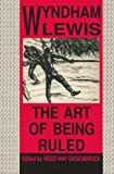 The Art of Being Ruled, Lewis, Wyndham, 0876857543