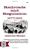 Railroads and Regulation, Eighteen Seventy-Seven to Nineteen Sixteen, Gabriel Kolko, 0393005313