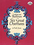 Beethoven  Six Great Overtures (Full Score) (Dover Music Scores)