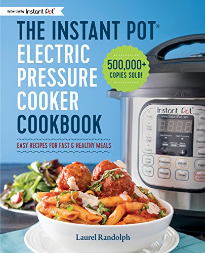 The Instant Pot® Electric Pressure Cooker Cookbook: Easy Recipes for Fast & Healthy Meals by Laurel Randolph