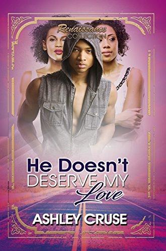 He Doesn't Deserve My Love: Renaissance Collection (Urban Renaissance)