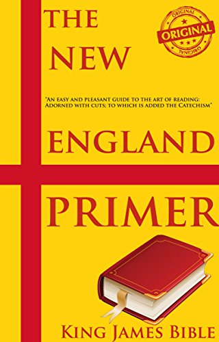 THE NEW ENGLAND PRIMER (1777 & 1843 EDITION for the first reading primer designed for the American Colonies based on the King James Bible) - Annotated Writing and Life Changing