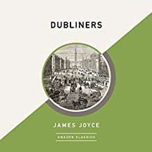 Dubliners (AmazonClassics Edition) Audiobook by James Joyce Narrated by Alan Smyth, Alana Kerr Collins