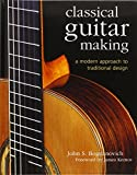 Classical Guitar Making: A Modern Approach to Traditional Design