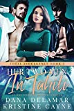 Her Two Men in Tahiti: A Rock Star Romance (Total Indulgence Book 2)