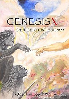 Genesis X: Der geklonte Adam (German Edition) by [Wolf, Joachim Josef]