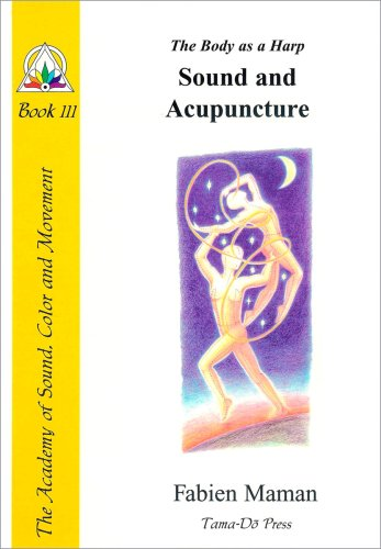(The Body as a Harp: Sound and Acupuncture (Star to Cell Series Book III) (From star to cell : a sound structure for the twenty-first century))