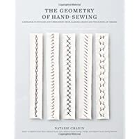 Geometry of Hand-Sewing: A Romance in Stitches and Embroidery from Alabama Chanin s School of Making