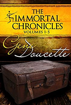 The Immortal Chronicles, Volumes 1 - 5 by [Doucette, Gene]