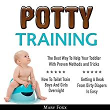 Potty Training: How to Toilet Train Boys and Girls Overnight; The Best Way to Help Your Toddler with Proven Methods and Tricks; Getting a Beak from Dirty Diapers Is Easy Audiobook by Mary Foxx Narrated by Jessica Budreau