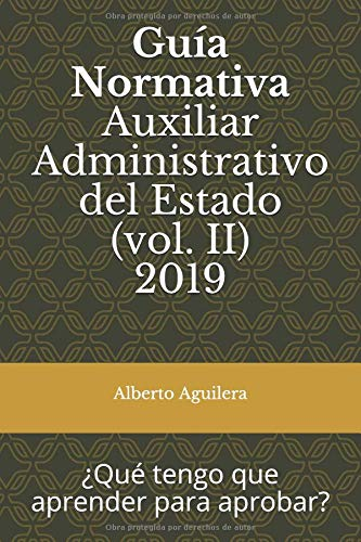 Guía Normativa Auxiliar Administrativo del Estado (vol. II): ¿Qué tengo que aprender para aprobar?