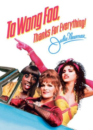 To Wong Foo, Thanks for Everything! Julie Newmar (The Incredible Story Of Two Girls In Love)