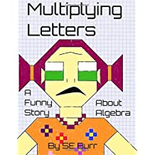 Multiplying Letters: A Funny Story About Algebra
