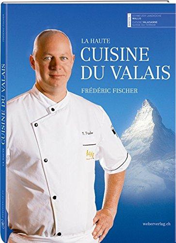 La haute cuisine du Valais: Fréderic Fischer