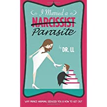 I Married a Narcissist Parasite: Why Prince Harming Seduced You and How to Get Out (Volume 1)