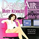 Dead Air: A Talk Radio Mystery, Book 1 Audiobook by Mary Kennedy Narrated by Kim McKean