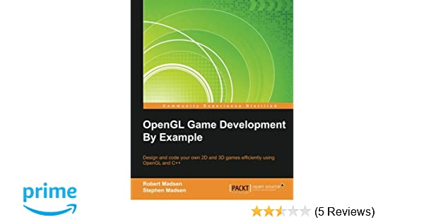 OpenGL Game Development By Example: Robert Madsen, Stephen