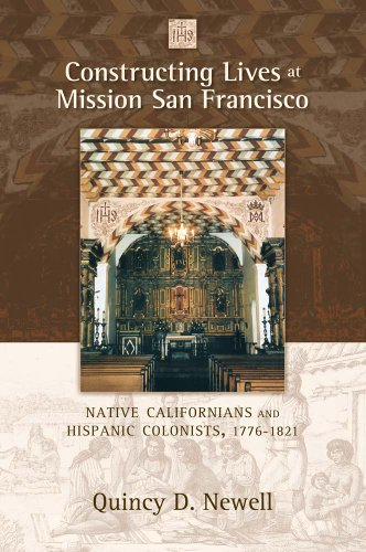 Constructing Lives at Mission San Francisco: Native Californians and Hispanic Colonists, 1776-1821