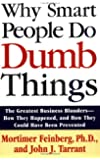 Why Smart People Do Dumb Things: The Greatest Business Blunders - How They Happened, and How They Could Have Been Prevented