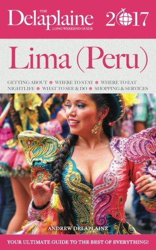LIMA (Peru) - The Delaplaine 2017 Long Weekend Guide (Long Weekend Guides)