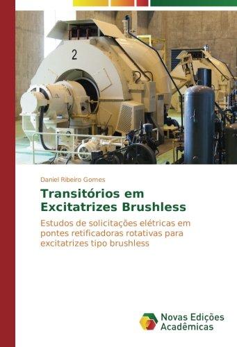 Transitrios em Excitatrizes Brushless: Estudos de solicitaes eltricas em pontes retificadoras rotativas para excitatrizes tipo brushless (Portuguese Edition)