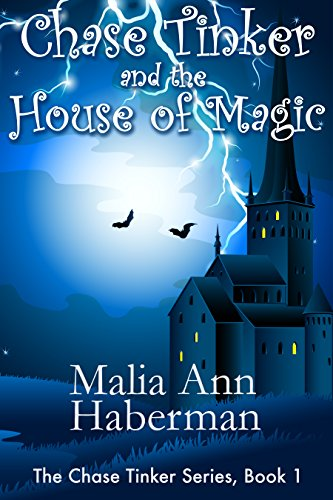 Chase Tinker and the House of Magic (The Chase Tinker Series, Book 1) by [Haberman, Malia Ann]