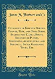 Amazon / Forgotten Books: Catalogue of Kitchen Garden, Flower, Tree, and Grass Seeds, Bulbous and Dahlia Roots, Greenhouse Plants, Gardening, Agricultural and Botanical Books, Gardening Tools, Etc Classic Reprint (James M Thorburn and Co)