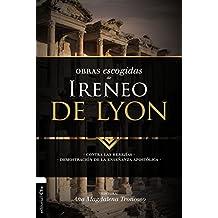Obras escogidas de Ireneo de Lyon: Contra las herejías. Demostración de la enseñanza apostólica (Colección Patristica) (Spanish Edition)