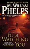 I'll Be Watching You, M. William Phelps, 0786032073