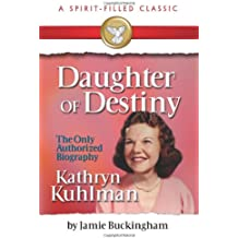 Daughter of Destiny: Kathryn Kuhlman