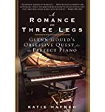 img - for [(A Romance on Three Legs: Glenn Gould's Obsessive Quest for the Perfect Piano)] [Author: Katie Hafner] published on (November, 2013) book / textbook / text book