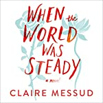 When the World Was Steady | Claire Messud