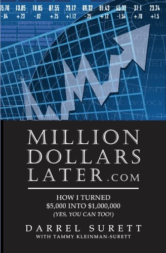 Million Dollars Later.com: How I turned $5,000 into $1,000,000
