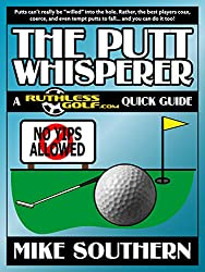 The Putt Whisperer: A RuthlessGolf.com Quick Guide