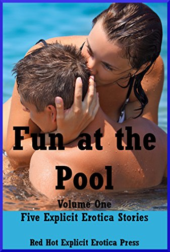 Fun at the Pool Volume One Five Explicit Erotica Stories