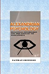 Alexandrian Psychology: Spiritual Psychology and the Library of Alexandria Paperback